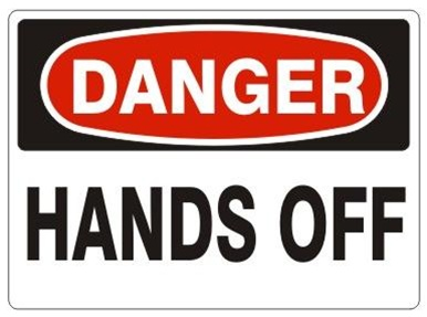Danger! Hands off!