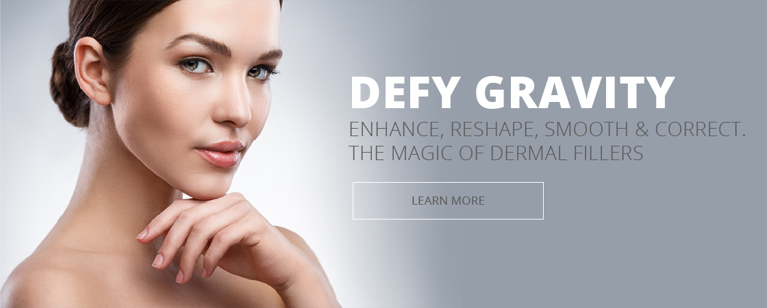 Defy Gravity. Enhance, reshape, smooth and correct. The magic of dermal fillers. LEARN MORE